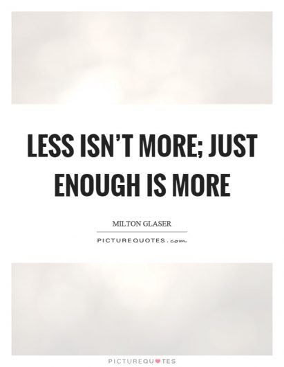 less-isnt-more-just-enough-is-more-quote-1